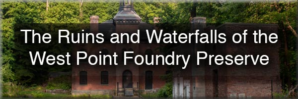 West Point Foundry Preserve in the Hudson Valley