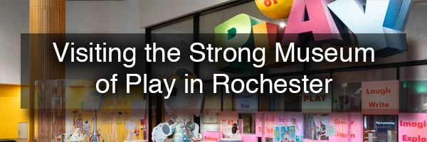 The Strong Museum in Rochester NY