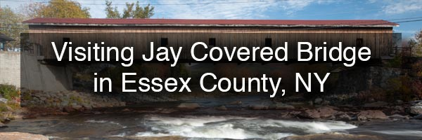 Jay Covered Bridge in Essex County NY