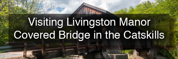 Livingston Manor Covered Bridge in the Catskills