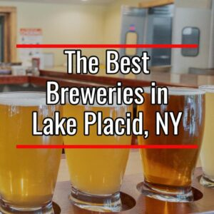 The best breweries in Lake Placid, New York